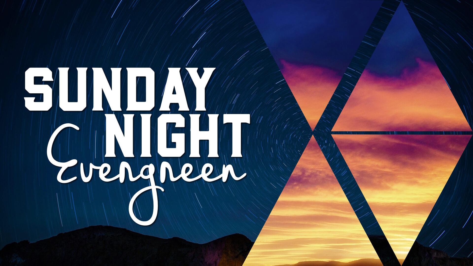 Sunday Night Evergreen